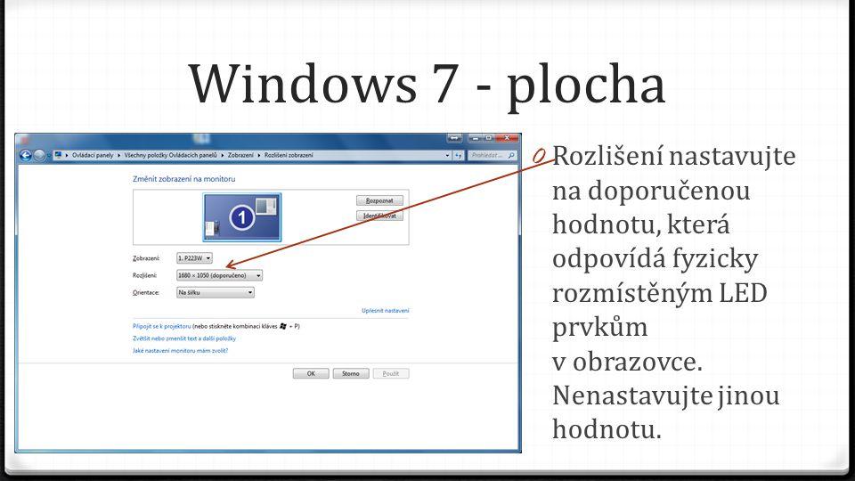 Windows 7 - plocha 0 Rozlišení nastavujte na doporučenou hodnotu, která odpovídá fyzicky rozmístěným LED prvkům v obrazovce.