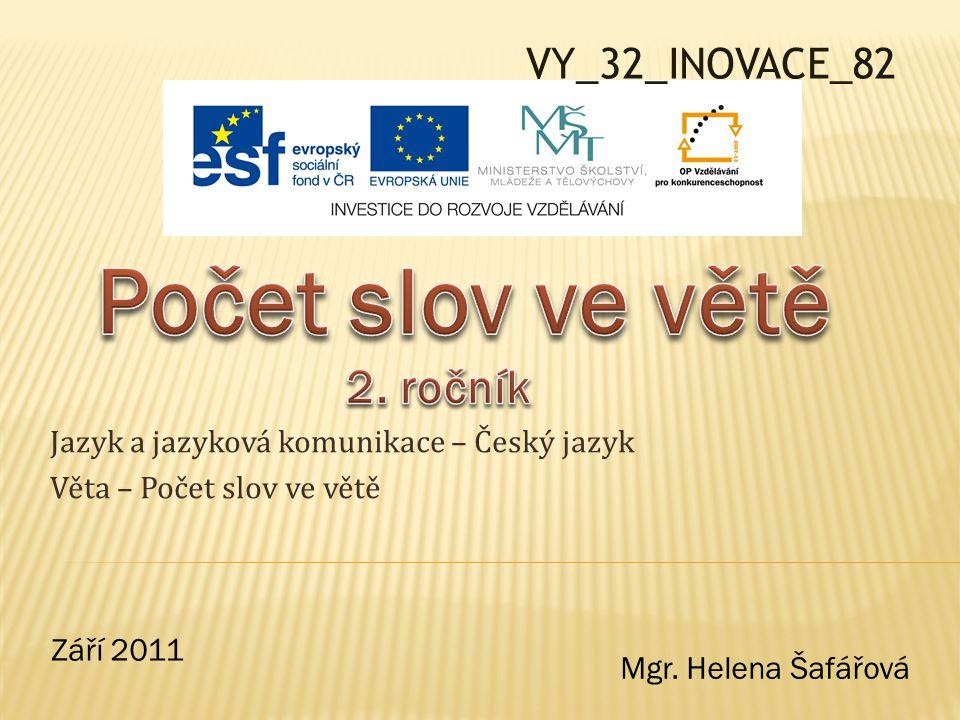 Jazyk a jazyková komunikace – Český jazyk Věta – Počet slov ve větě VY_32_INOVACE_82 Září 2011 Mgr.