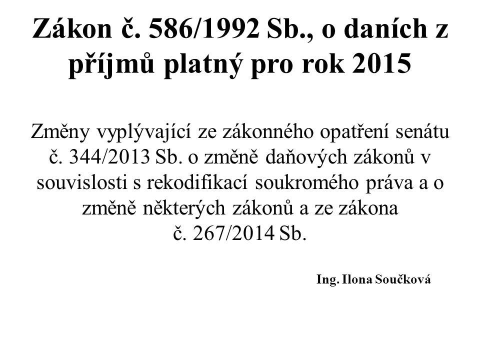 Zákon č. 586/1992 Sb., o daních z příjmů platný pro rok 2015 Změny vyplývající ze zákonného opatření senátu č. 344/2013 Sb. o změně daňových zákonů v