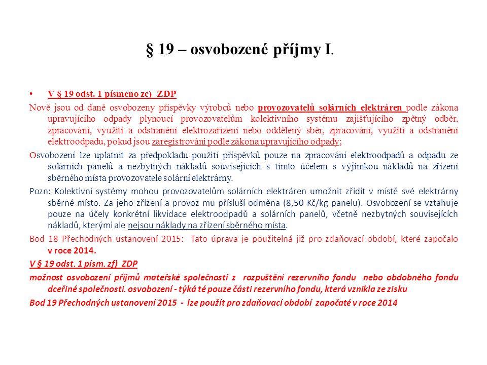 § 19 – osvobozené příjmy I. V § 19 odst. 1 písmeno zc) ZDP Nově jsou od daně osvobozeny příspěvky výrobců nebo provozovatelů solárních elektráren podl