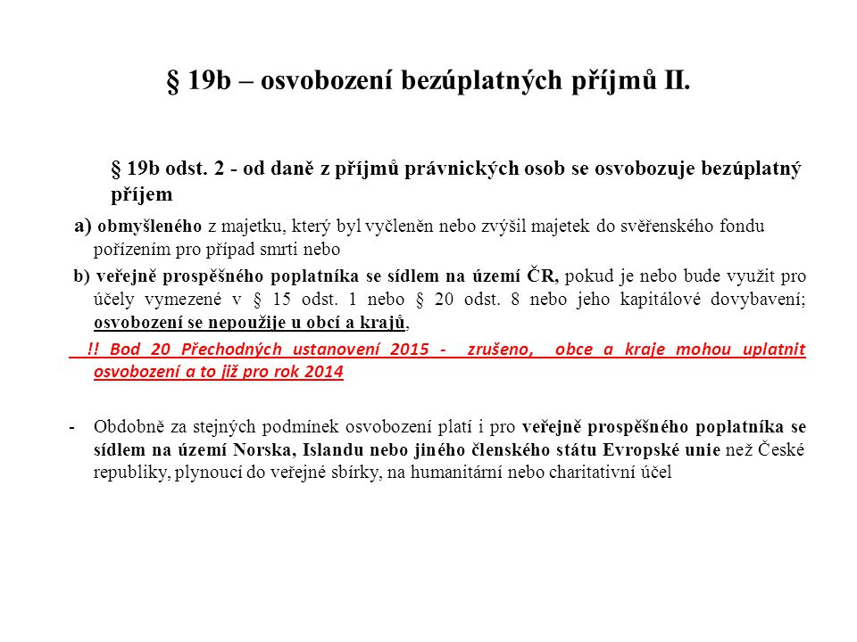 § 19b – osvobození bezúplatných příjmů II. § 19b odst. 2 - od daně z příjmů právnických osob se osvobozuje bezúplatný příjem a) obmyšleného z majetku,