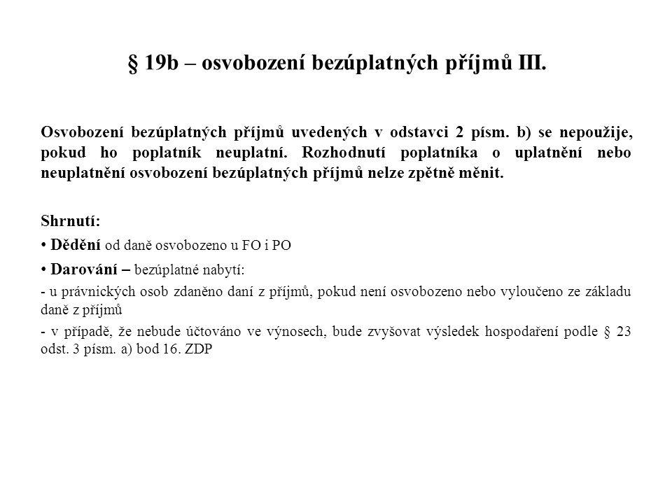 § 19b – osvobození bezúplatných příjmů III. Osvobození bezúplatných příjmů uvedených v odstavci 2 písm. b) se nepoužije, pokud ho poplatník neuplatní.