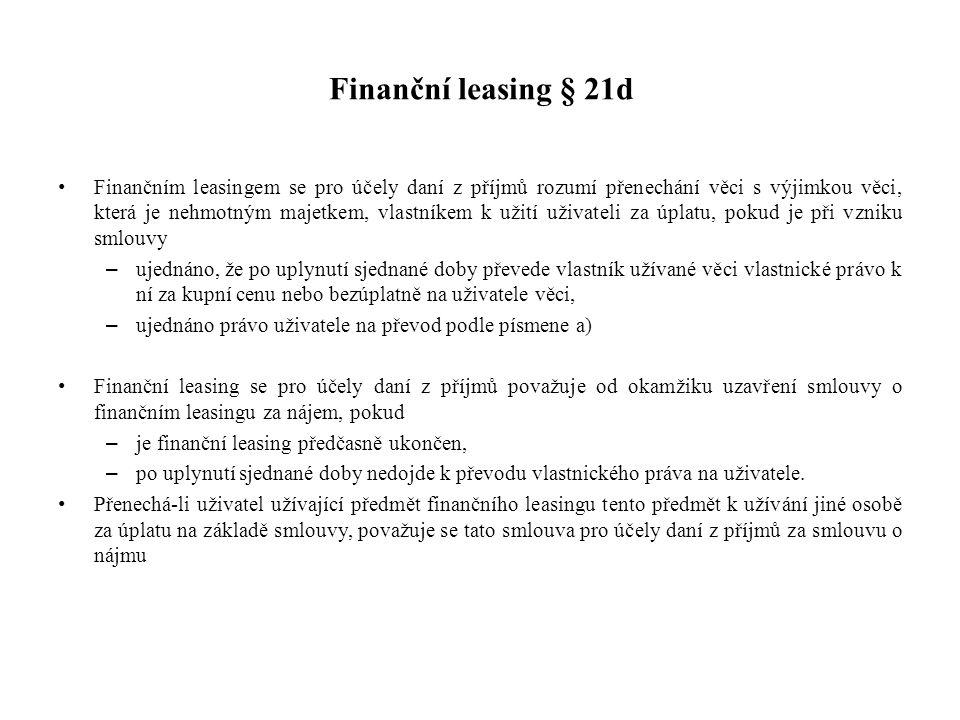 Finanční leasing § 21d Finančním leasingem se pro účely daní z příjmů rozumí přenechání věci s výjimkou věci, která je nehmotným majetkem, vlastníkem