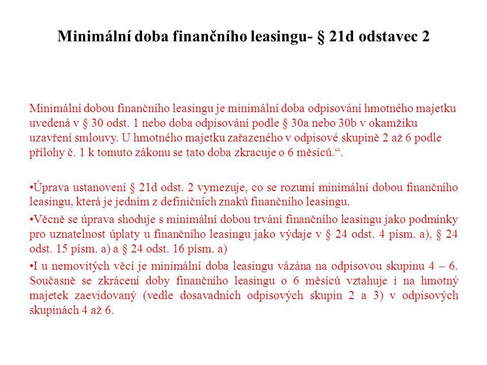 Minimální doba finančního leasingu- § 21d odstavec 2 Minimální dobou finančního leasingu je minimální doba odpisování hmotného majetku uvedená v § 30