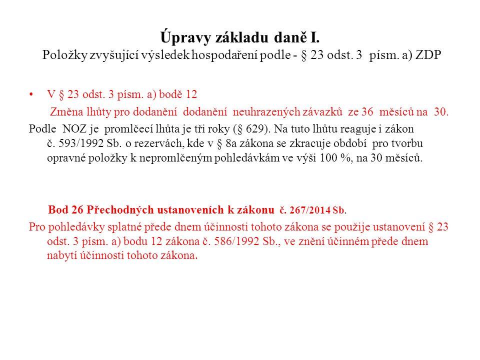 Úpravy základu daně I. Položky zvyšující výsledek hospodaření podle - § 23 odst. 3 písm. a) ZDP V § 23 odst. 3 písm. a) bodě 12 Změna lhůty pro dodaně