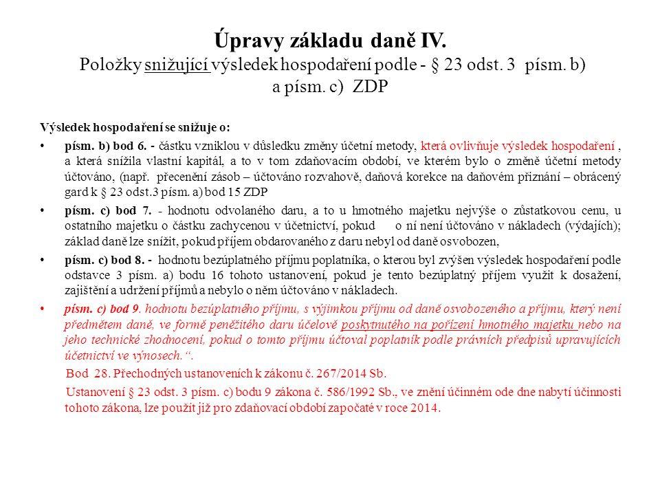 Úpravy základu daně IV. Položky snižující výsledek hospodaření podle - § 23 odst. 3 písm. b) a písm. c) ZDP Výsledek hospodaření se snižuje o: písm. b