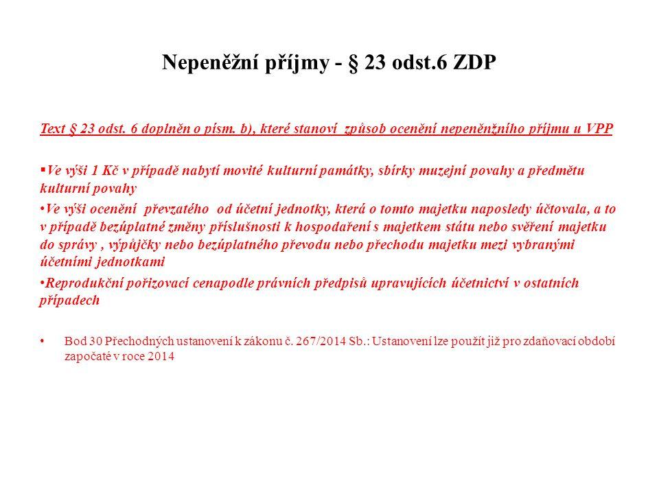 Nepeněžní příjmy - § 23 odst.6 ZDP Text § 23 odst. 6 doplněn o písm. b), které stanoví způsob ocenění nepeněnžního příjmu u VPP  Ve výši 1 Kč v přípa
