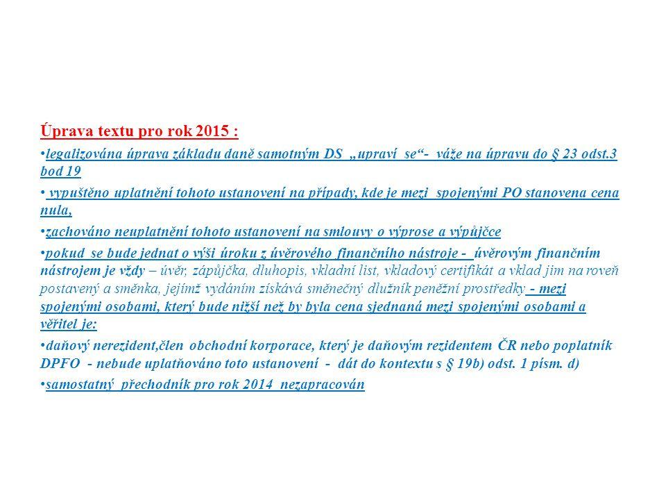 """Úprava textu pro rok 2015 : legalizována úprava základu daně samotným DS """"upraví se""""- váže na úpravu do § 23 odst.3 bod 19 vypuštěno uplatnění tohoto"""