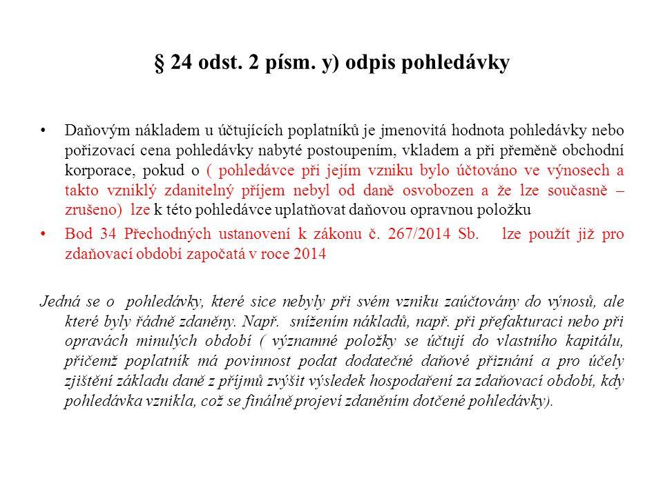 § 24 odst. 2 písm. y) odpis pohledávky Daňovým nákladem u účtujících poplatníků je jmenovitá hodnota pohledávky nebo pořizovací cena pohledávky nabyté