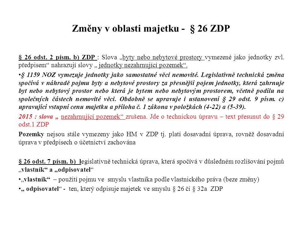 """Změny v oblasti majetku - § 26 ZDP § 26 odst. 2 písm. b) ZDP : Slova """"byty nebo nebytové prostory vymezené jako jednotky zvl. předpisem"""" nahrazují slo"""