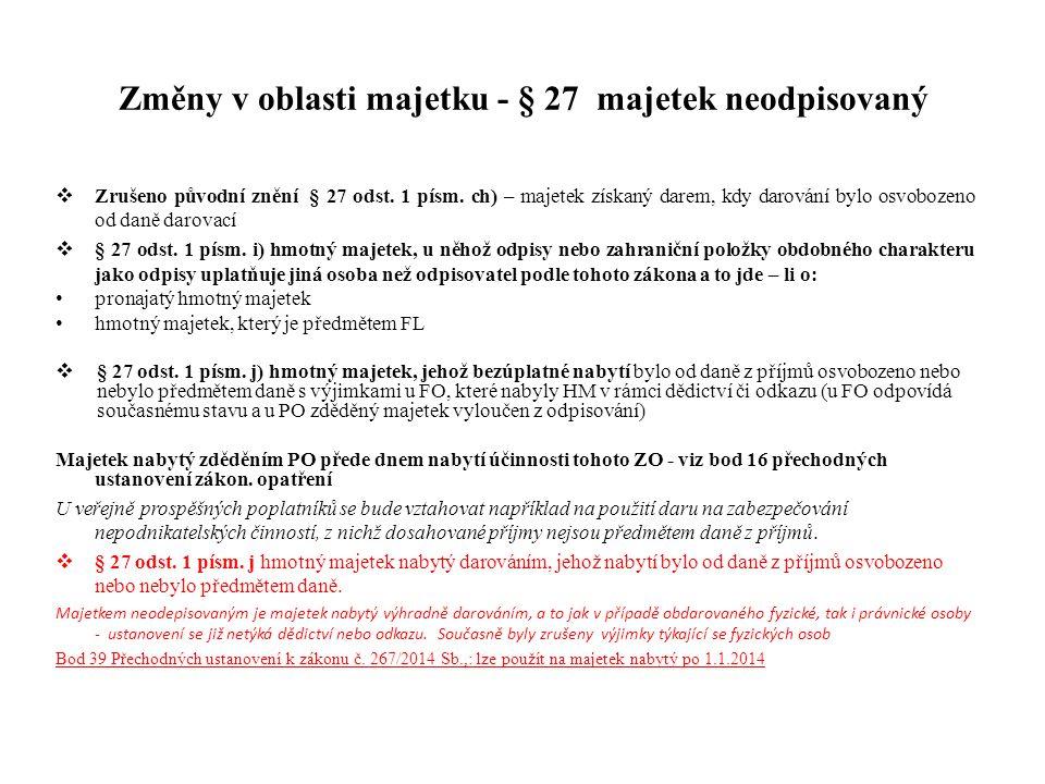 Změny v oblasti majetku - § 27 majetek neodpisovaný  Zrušeno původní znění § 27 odst. 1 písm. ch) – majetek získaný darem, kdy darování bylo osvoboze