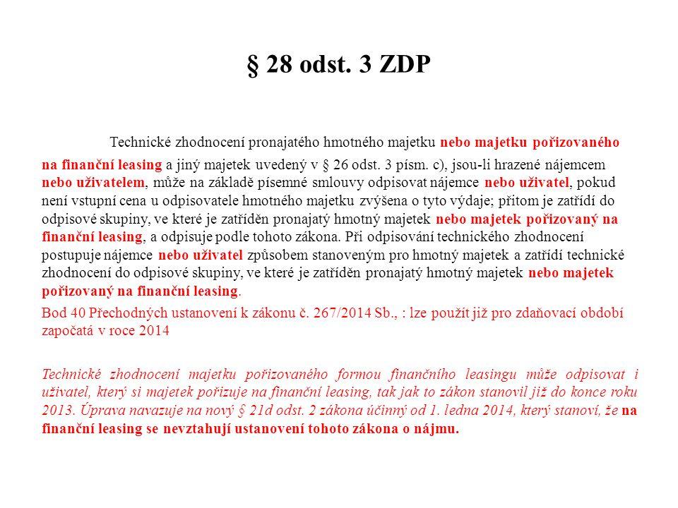 § 28 odst. 3 ZDP Technické zhodnocení pronajatého hmotného majetku nebo majetku pořizovaného na finanční leasing a jiný majetek uvedený v § 26 odst. 3