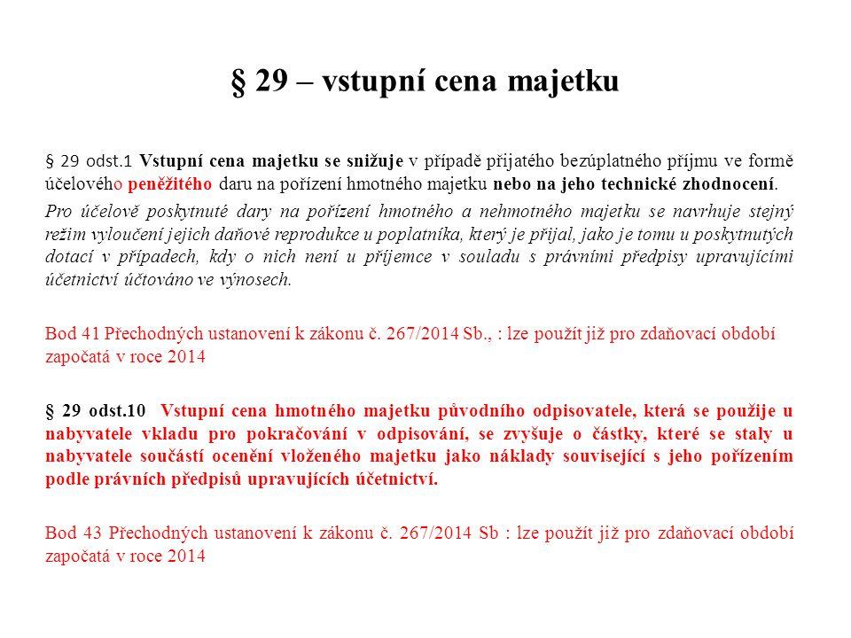 § 29 – vstupní cena majetku § 29 odst.1 Vstupní cena majetku se snižuje v případě přijatého bezúplatného příjmu ve formě účelového peněžitého daru na