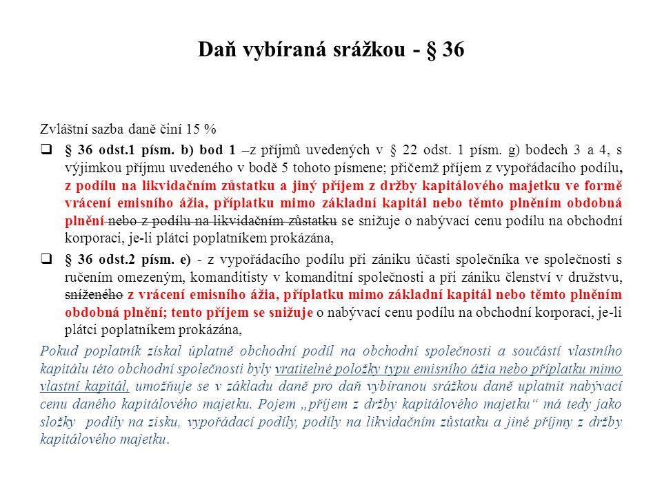 Daň vybíraná srážkou - § 36 Zvláštní sazba daně činí 15 %  § 36 odst.1 písm. b) bod 1 –z příjmů uvedených v § 22 odst. 1 písm. g) bodech 3 a 4, s výj