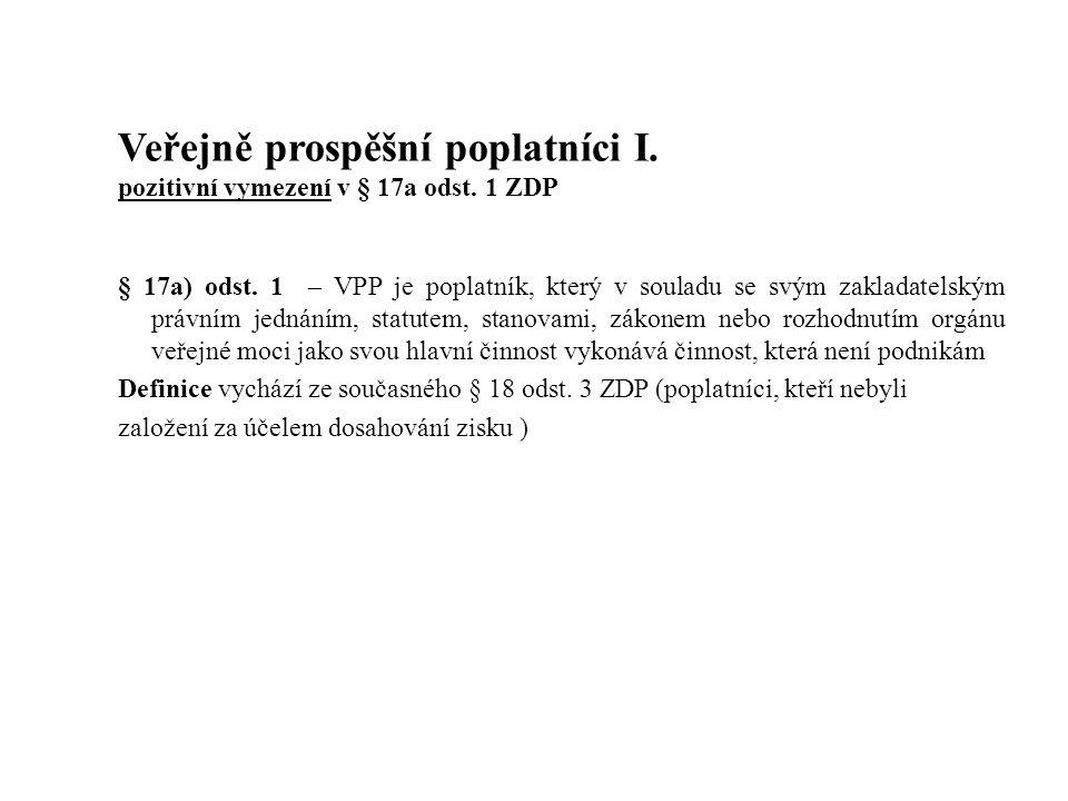 Veřejně prospěšní poplatníci I. pozitivní vymezení v § 17a odst. 1 ZDP § 17a) odst. 1 – VPP je poplatník, který v souladu se svým zakladatelským právn