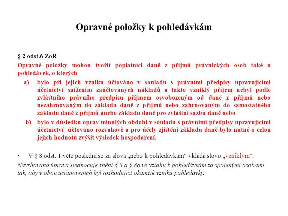 Opravné položky k pohledávkám § 2 odst.6 ZoR Opravné položky mohou tvořit poplatníci daně z příjmů právnických osob také u pohledávek, o kterých a)byl