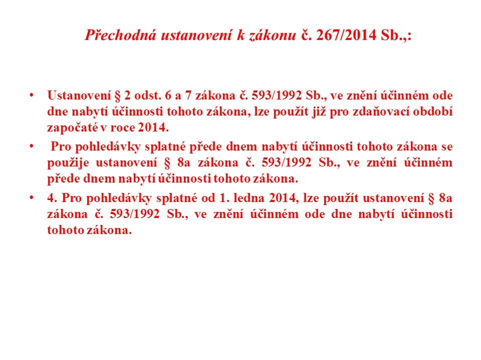 Přechodná ustanovení k zákonu č. 267/2014 Sb.,: Ustanovení § 2 odst. 6 a 7 zákona č. 593/1992 Sb., ve znění účinném ode dne nabytí účinnosti tohoto zá
