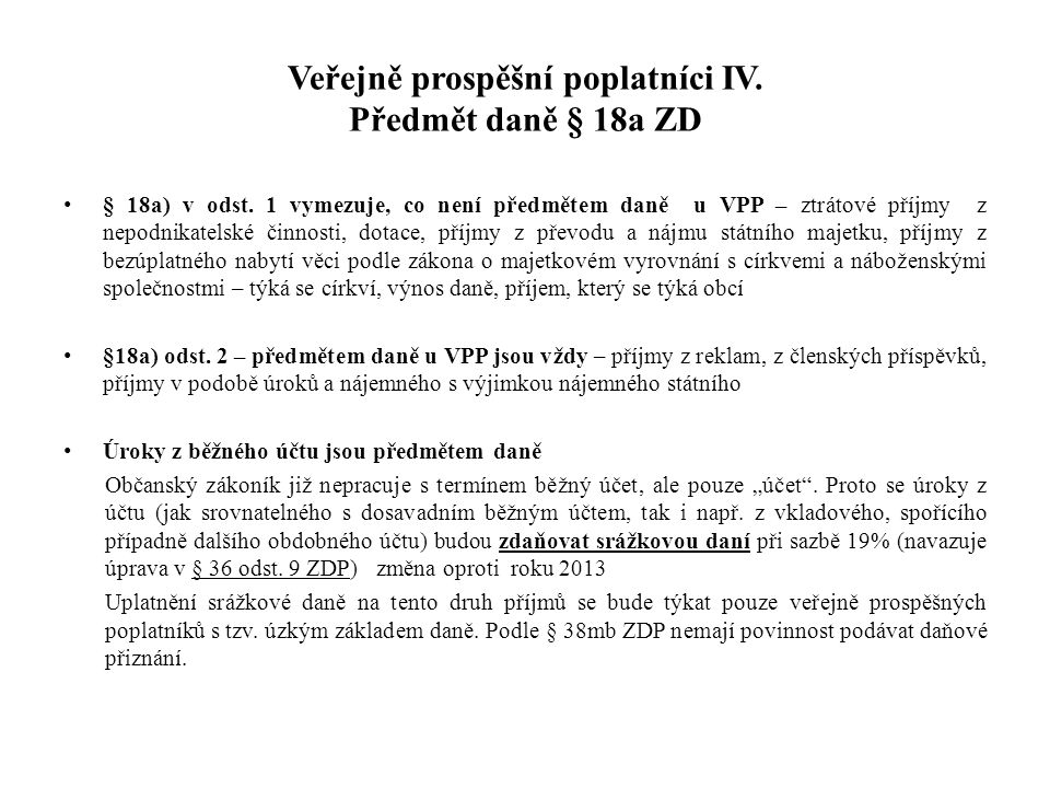 Veřejně prospěšní poplatníci IV. Předmět daně § 18a ZD § 18a) v odst. 1 vymezuje, co není předmětem daně u VPP – ztrátové příjmy z nepodnikatelské čin