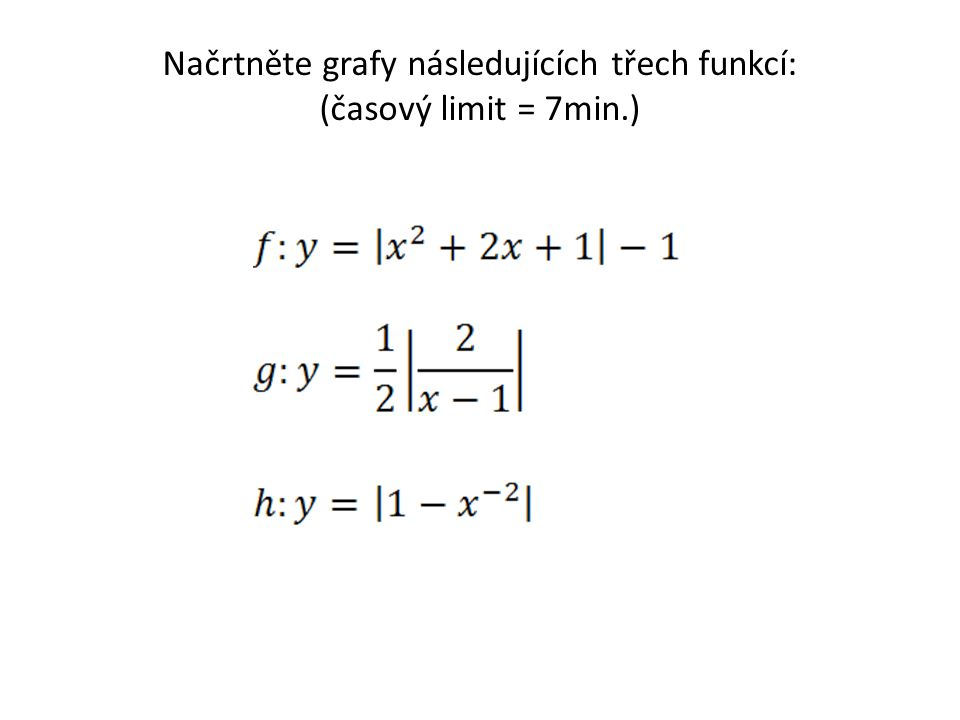 Načrtněte grafy následujících třech funkcí: (časový limit = 7min.)