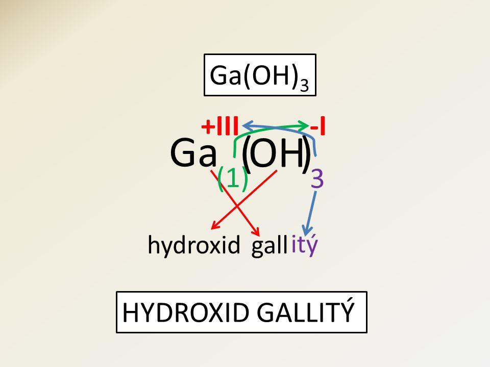 Ga(OH) 3 HYDROXID GALLITÝ OH Ga 3 (1) +III-I hydroxidgall itý )(