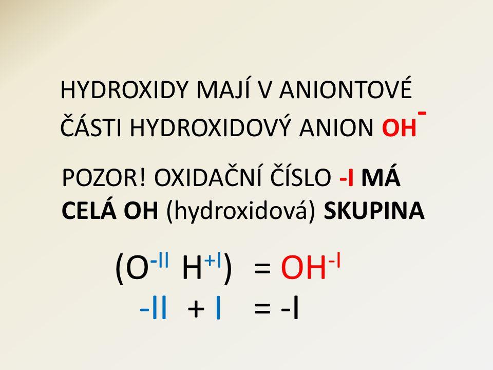 HYDROXIDY MAJÍ V ANIONTOVÉ ČÁSTI HYDROXIDOVÝ ANION OH - POZOR.
