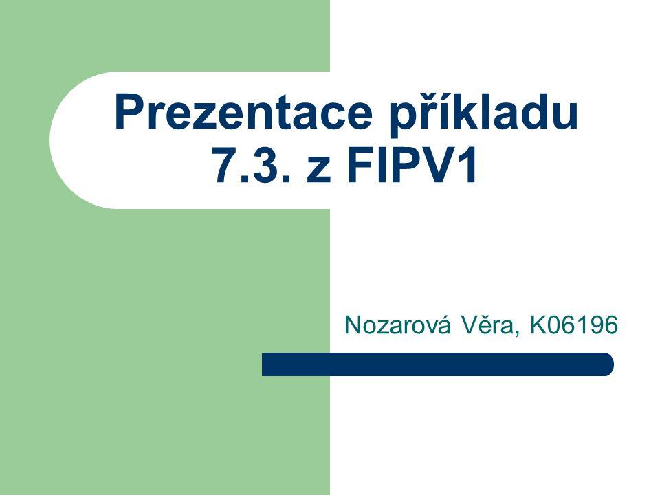 Prezentace příkladu 7.3. z FIPV1 Nozarová Věra, K06196