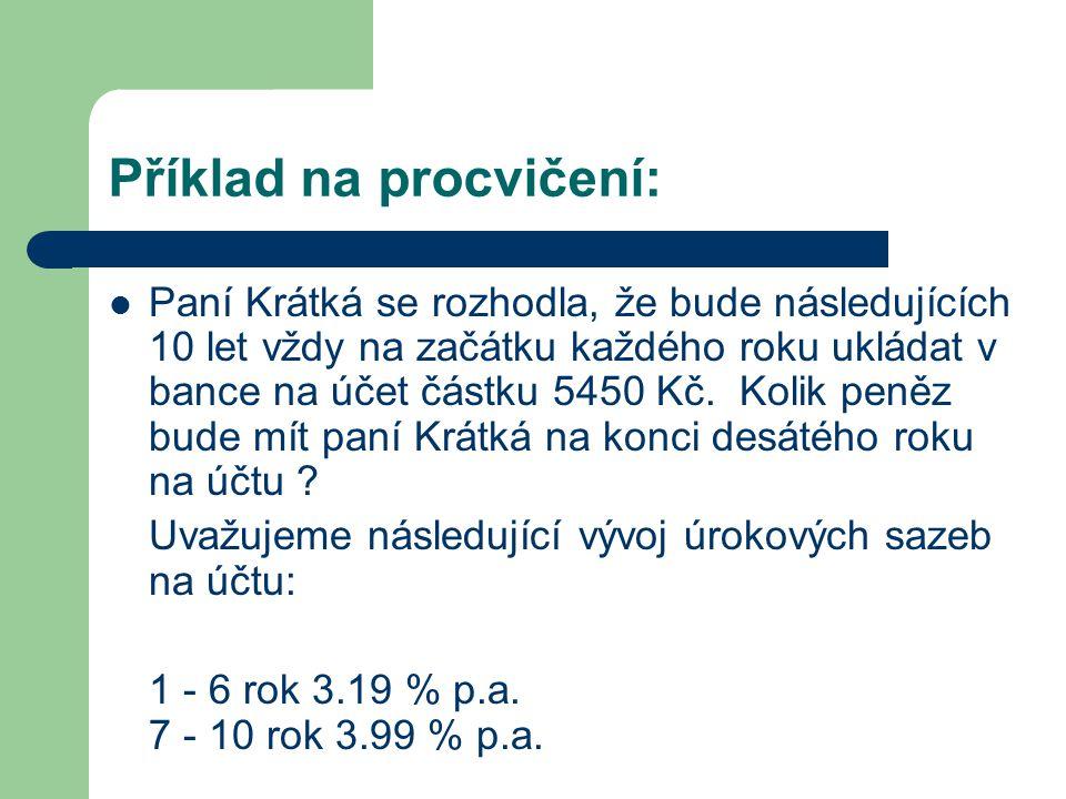 Příklad na procvičení: Paní Krátká se rozhodla, že bude následujících 10 let vždy na začátku každého roku ukládat v bance na účet částku 5450 Kč. Koli