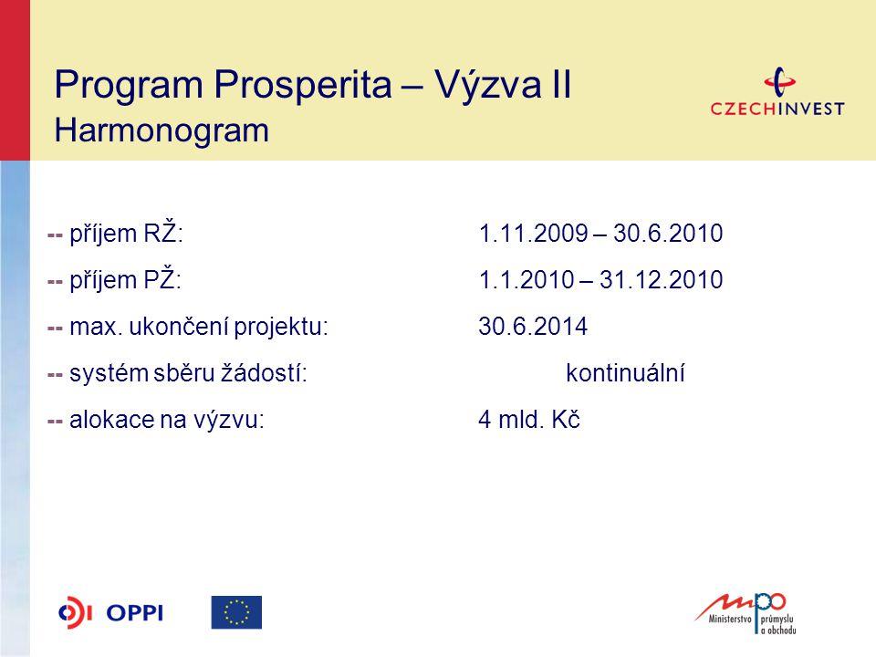 Program Prosperita – Výzva II Harmonogram -- příjem RŽ:1.11.2009 – 30.6.2010 -- příjem PŽ:1.1.2010 – 31.12.2010 -- max.