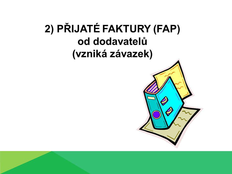 2) PŘIJATÉ FAKTURY (FAP) od dodavatelů (vzniká závazek)