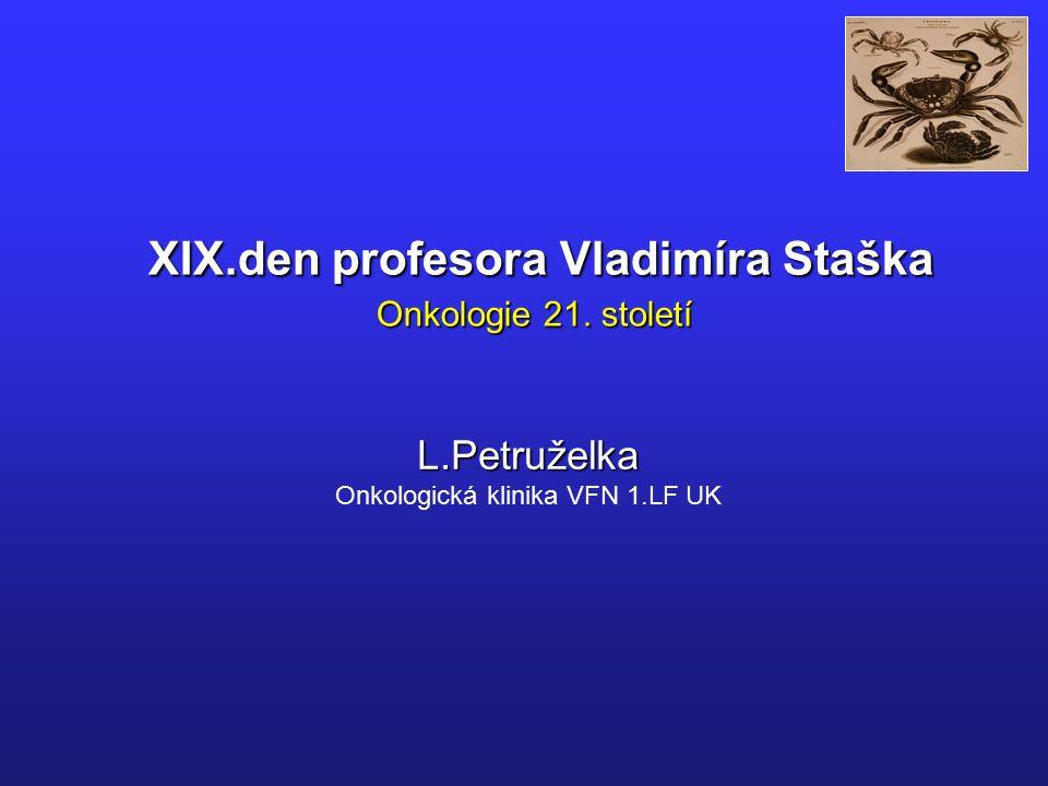XIX.den profesora Vladimíra Staška Onkologie 21. století XIX.den profesora Vladimíra Staška Onkologie 21. století L.Petruželka Onkologická klinika VFN