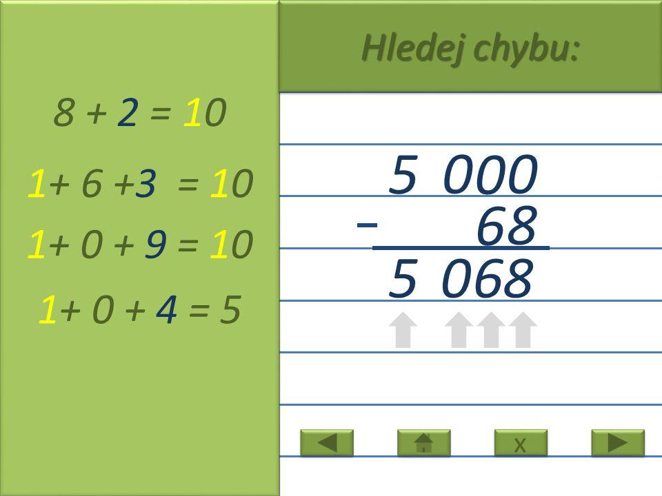 0 0 0 5 8 6 8 + 2 = 10 1+ 6 +3 = 10 1+ 0 + 9 = 10 1+ 0 + 4 = 5 5 x x Hledej chybu: 608