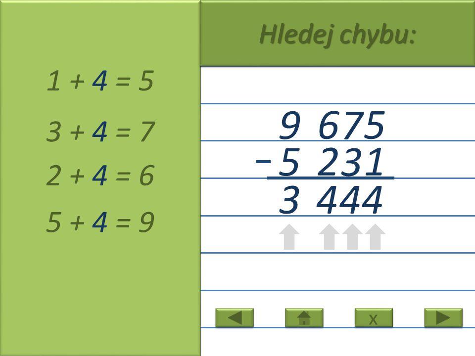 5 7 6 9 1 3 2 5 1 + 4 = 5 3 + 4 = 7 2 + 4 = 6 5 + 4 = 9 3 4 x x Hledej chybu: 44