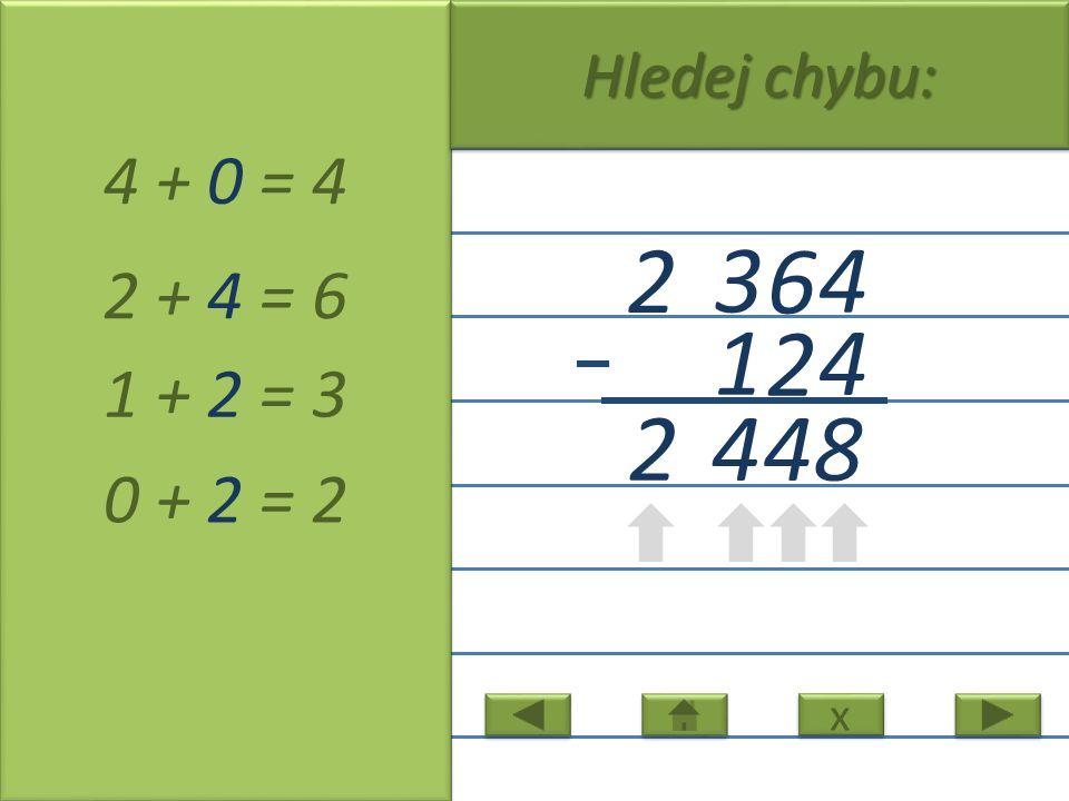4 6 3 2 4 2 1 4 + 0 = 4 2 + 4 = 6 1 + 2 = 3 0 + 2 = 2 4 2 x x Hledej chybu: 4 8