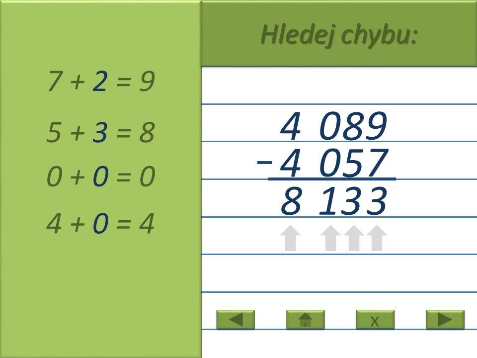 9 8 0 4 7 5 0 4 7 + 2 = 9 5 + 3 = 8 0 + 0 = 0 4 + 0 = 4 1 x x Hledej chybu: 3 38