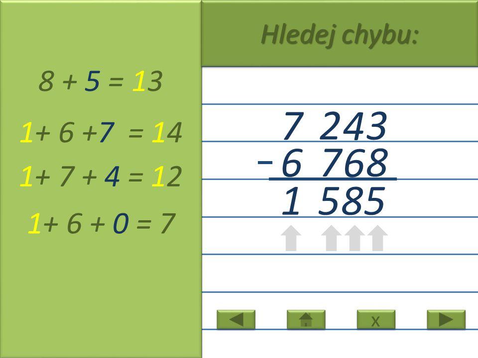 3 4 2 7 8 6 7 6 8 + 5 = 13 1+ 6 +7 = 14 1+ 7 + 4 = 12 1+ 6 + 0 = 7 1 x x Hledej chybu: 5 85