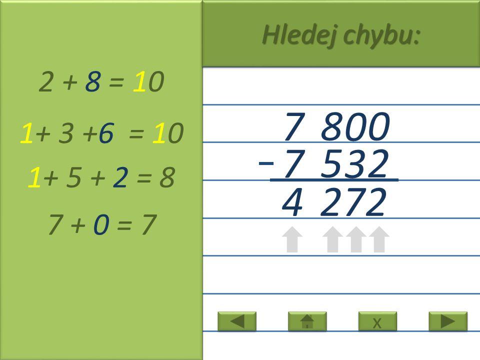0 0 8 7 2 3 5 7 2 + 8 = 10 1+ 3 +6 = 10 1+ 5 + 2 = 8 7 + 0 = 7 4 x x Hledej chybu: 2 72