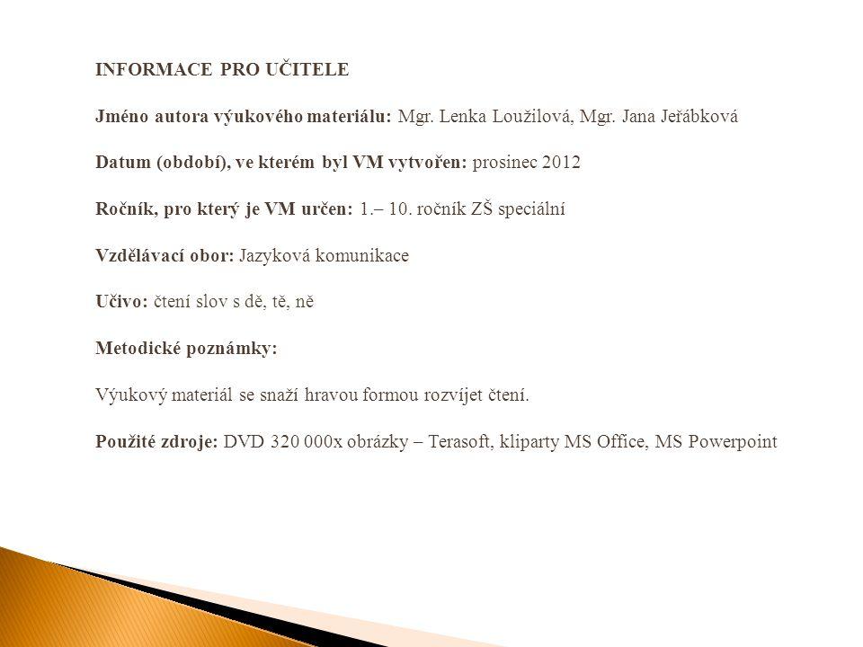 INFORMACE PRO UČITELE Jméno autora výukového materiálu: Mgr. Lenka Loužilová, Mgr. Jana Jeřábková Datum (období), ve kterém byl VM vytvořen: prosinec