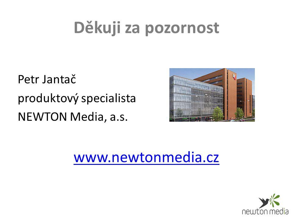 Děkuji za pozornost Petr Jantač produktový specialista NEWTON Media, a.s. www.newtonmedia.cz