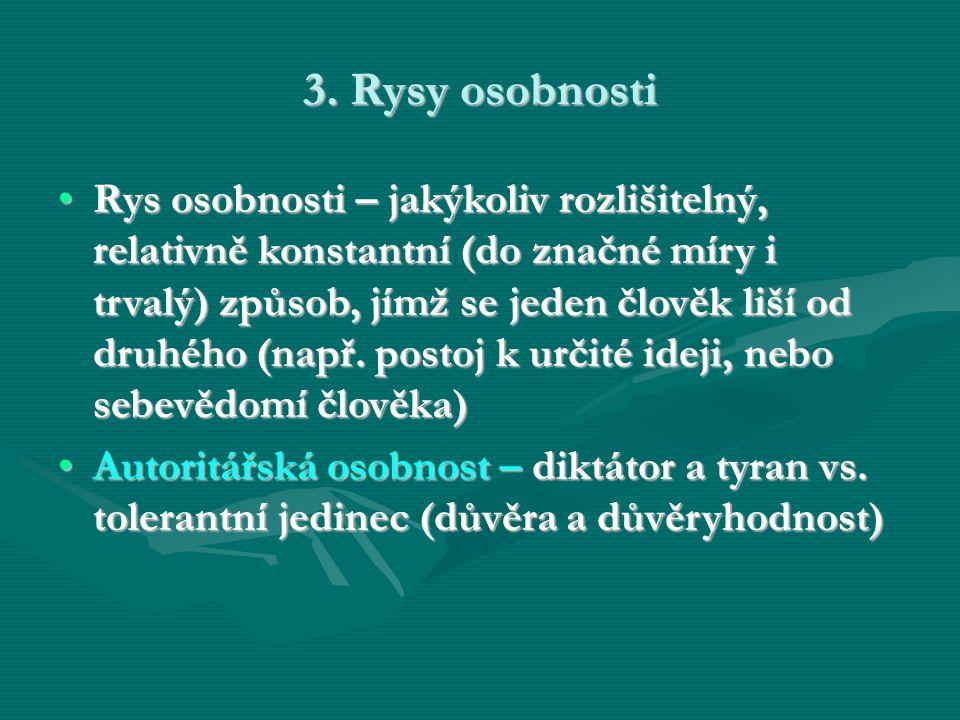 3. Rysy osobnosti Rys osobnosti – jakýkoliv rozlišitelný, relativně konstantní (do značné míry i trvalý) způsob, jímž se jeden člověk liší od druhého
