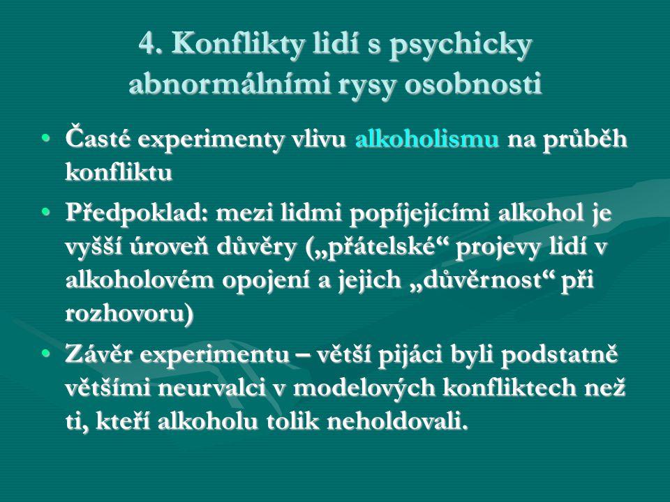 4. Konflikty lidí s psychicky abnormálními rysy osobnosti Časté experimenty vlivu alkoholismu na průběh konfliktuČasté experimenty vlivu alkoholismu n