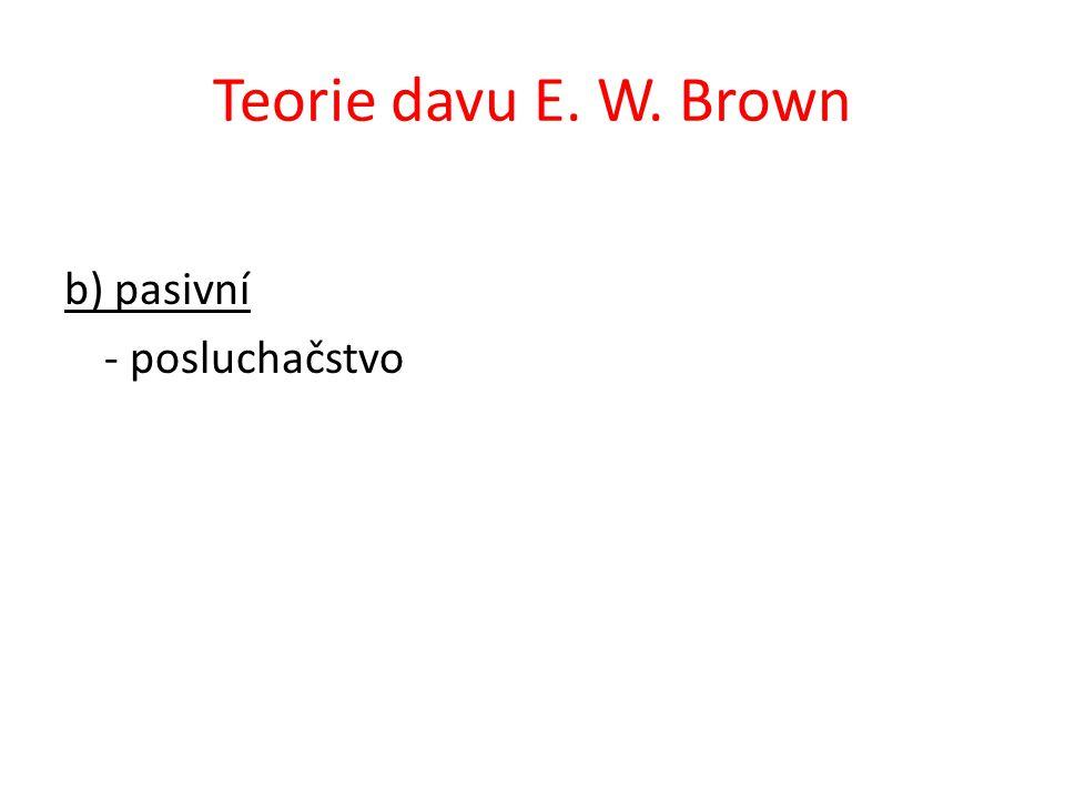 Teorie davu E. W. Brown b) pasivní - posluchačstvo