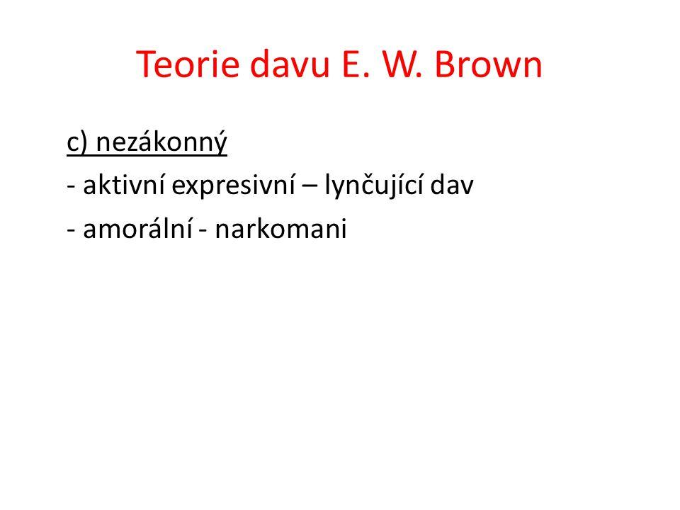 Teorie davu E. W. Brown c) nezákonný - aktivní expresivní – lynčující dav - amorální - narkomani