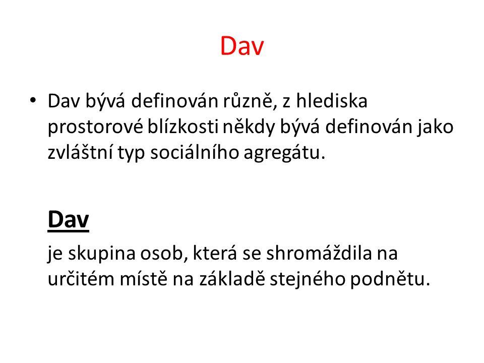 Dav Dav bývá definován různě, z hlediska prostorové blízkosti někdy bývá definován jako zvláštní typ sociálního agregátu.
