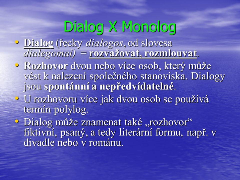 Dialog X Monolog Dialog (řecky dialogos, od slovesa dialegomai) = rozvažovat, rozmlouvat.