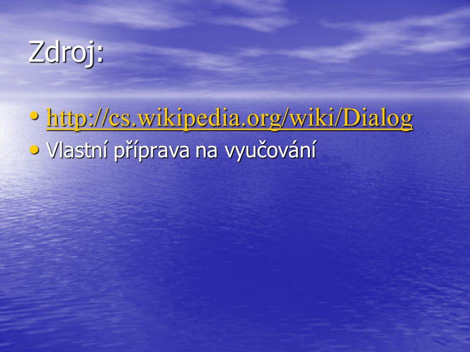 Zdroj: http://cs.wikipedia.org/wiki/Dialog http://cs.wikipedia.org/wiki/Dialog http://cs.wikipedia.org/wiki/Dialog Vlastní příprava na vyučování Vlastní příprava na vyučování