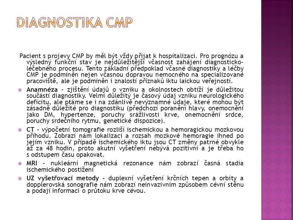 Pacient s projevy CMP by měl být vždy přijat k hospitalizaci. Pro prognózu a výsledný funkční stav je nejdůležitější včasnost zahájení diagnosticko- l