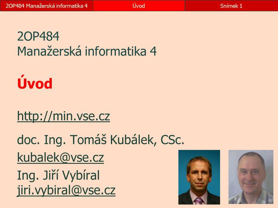 2OP484 Manažerská informatika 4ÚvodSnímek 1 2OP484 Manažerská informatika 4 Úvod http://min.vse.cz http://min.vse.cz doc. Ing. Tomáš Kubálek, CSc. kub