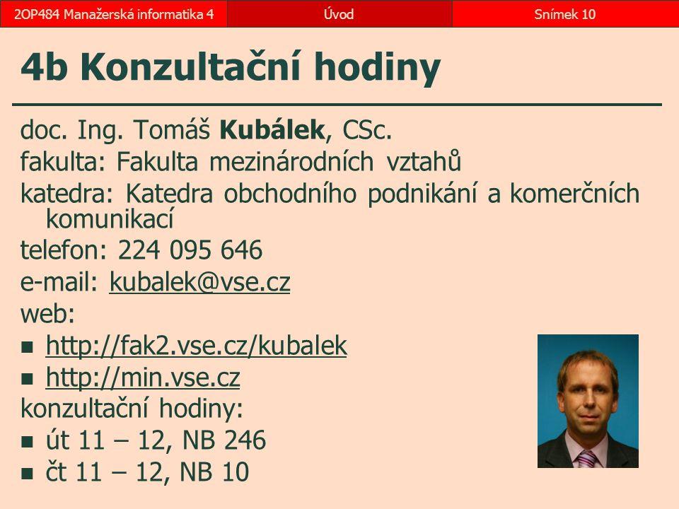 ÚvodSnímek 102OP484 Manažerská informatika 4 4b Konzultační hodiny doc. Ing. Tomáš Kubálek, CSc. fakulta: Fakulta mezinárodních vztahů katedra: Katedr