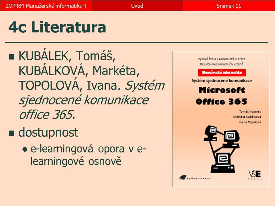 ÚvodSnímek 112OP484 Manažerská informatika 4 4c Literatura KUBÁLEK, Tomáš, KUBÁLKOVÁ, Markéta, TOPOLOVÁ, Ivana. Systém sjednocené komunikace office 36