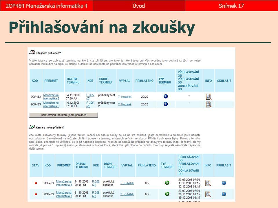 ÚvodSnímek 172OP484 Manažerská informatika 4 Přihlašování na zkoušky